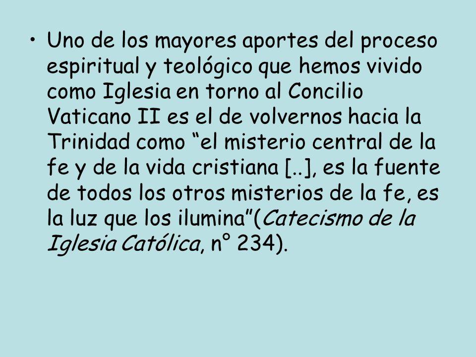 Uno de los mayores aportes del proceso espiritual y teológico que hemos vivido como Iglesia en torno al Concilio Vaticano II es el de volvernos hacia la Trinidad como el misterio central de la fe y de la vida cristiana [..], es la fuente de todos los otros misterios de la fe, es la luz que los ilumina (Catecismo de la Iglesia Católica, n° 234).